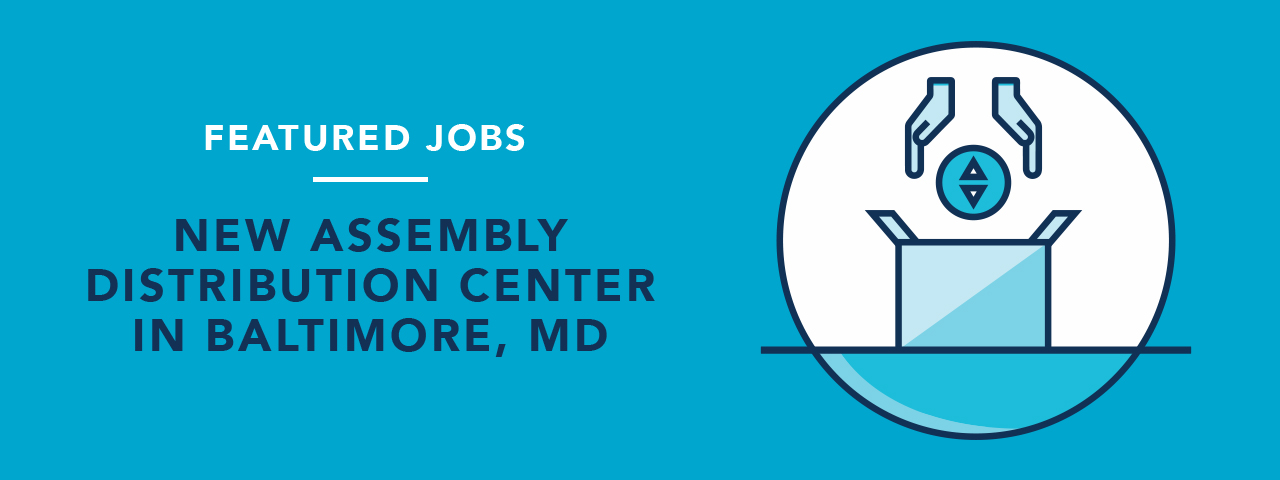 Featured Jobs - New Assembely Distribution Center in Baltimore, MD