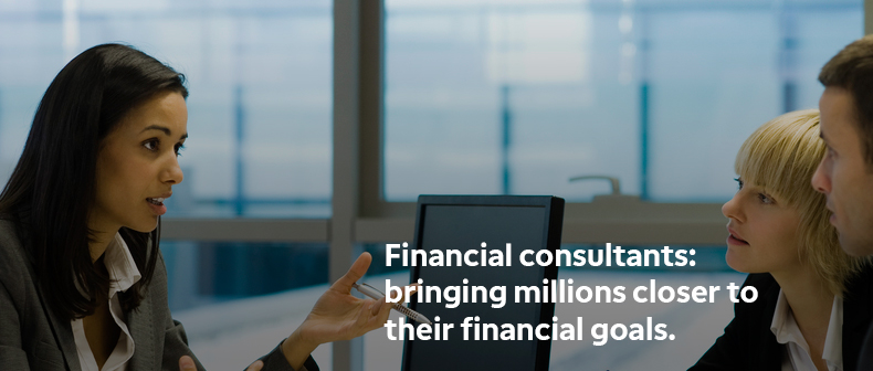 Financial Consultants: bringing millions closer to their financial goals.