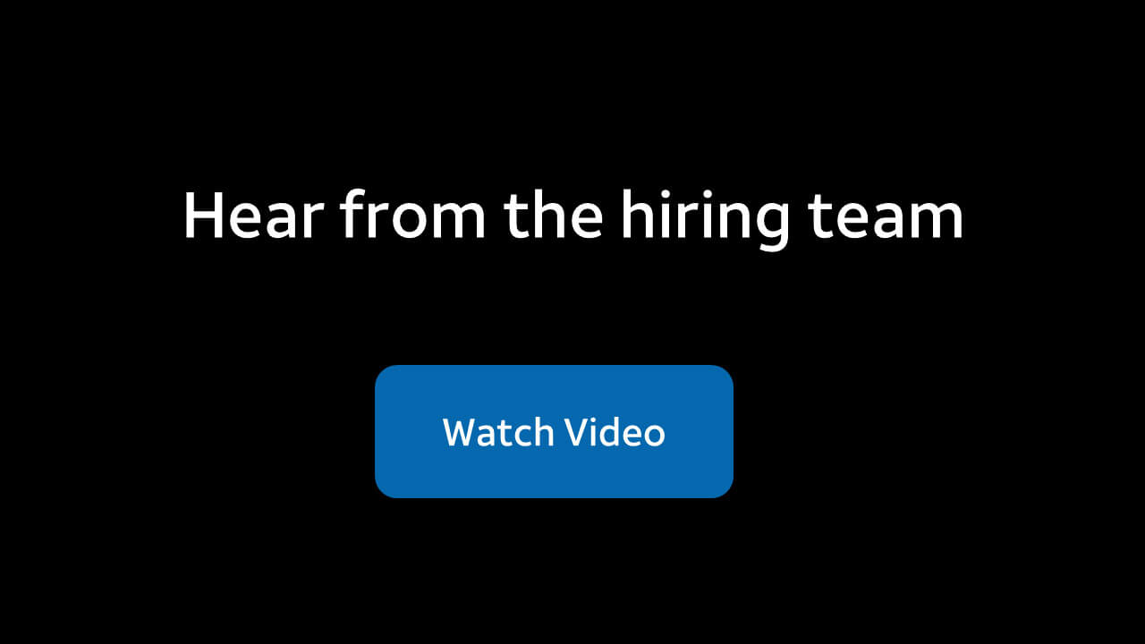 Hear from the hiring team - Watch Video