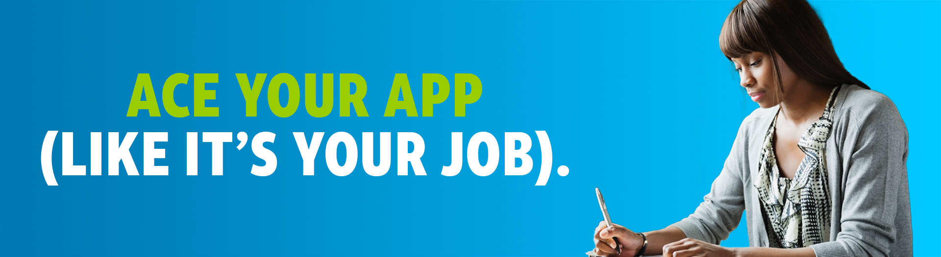 Ace your app (like it's your job). Image: woman holding a pen.