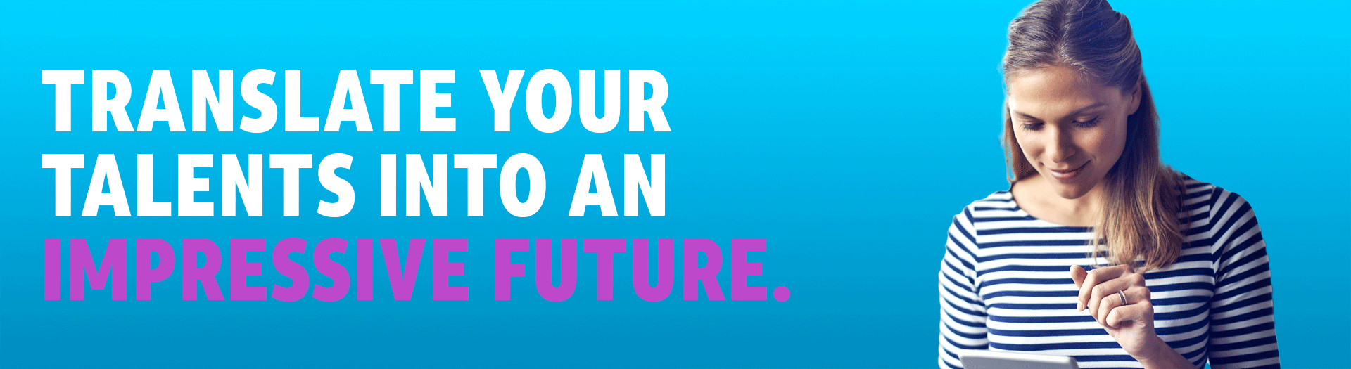 Translate your talents into an impressive future