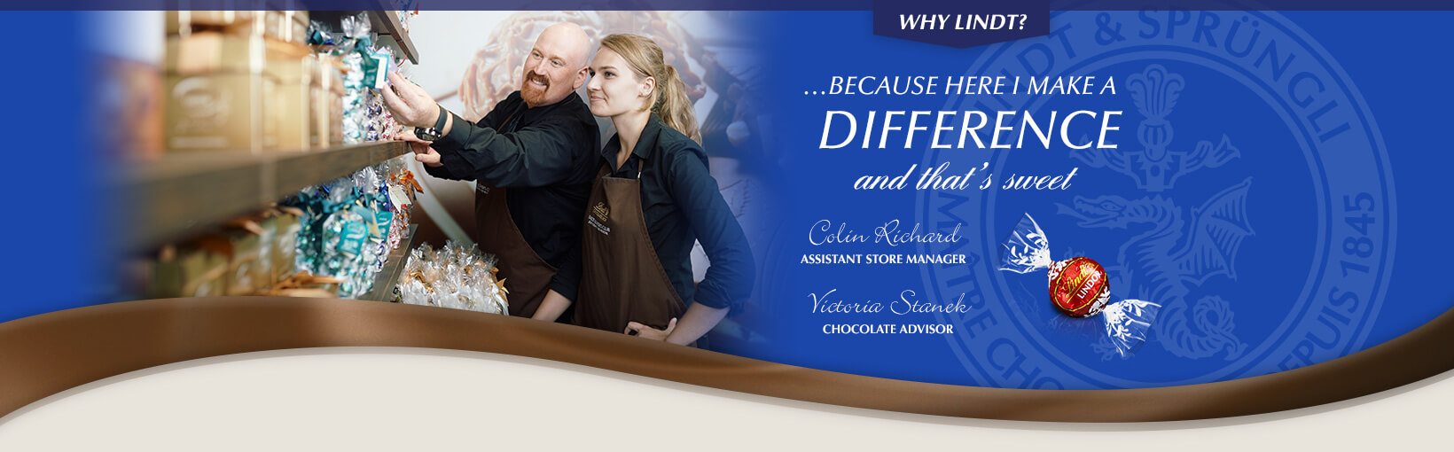 Why Lindt? …Because here I make a difference and that's sweet. Colin Richard, Assistant Store Manager and Victoria Stanek, Chocolate Advisor
