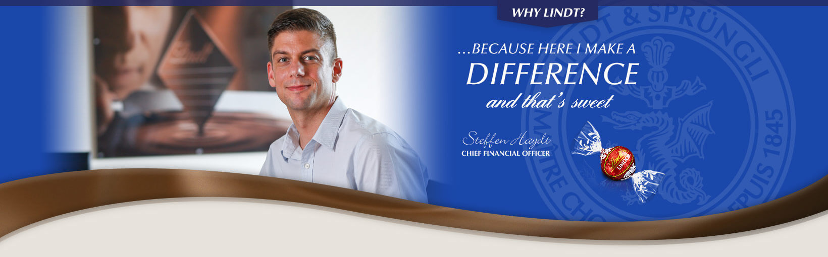 Why Lindt? …Because here I make a difference and that's sweet. Steffen Haydt, Chief Financial Officer