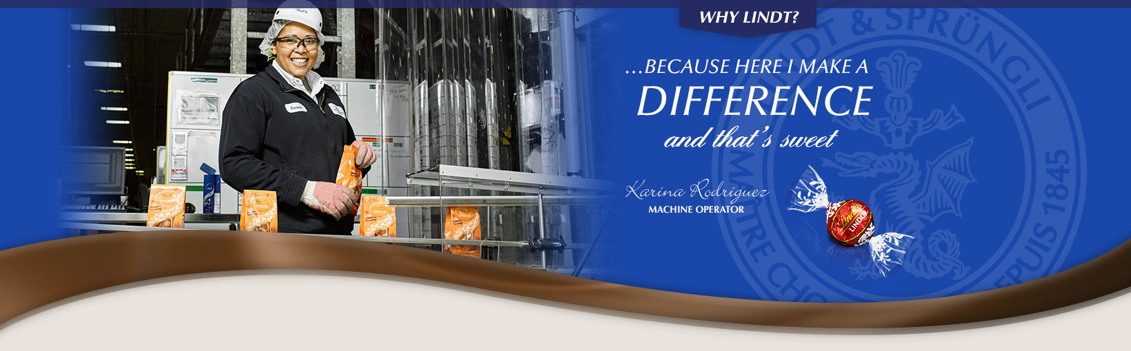Why Lindt? …Because here I make a difference and that's sweet. Karina Rodriguez, Machine Operator