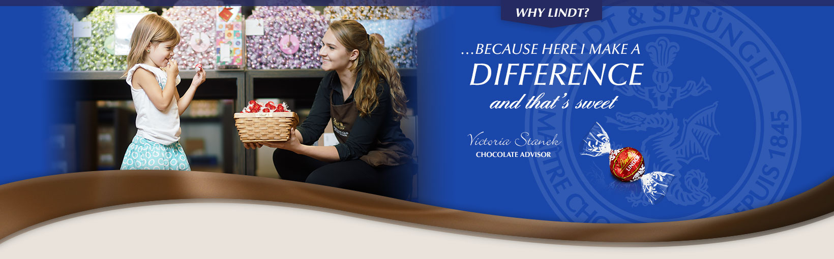 Why Lindt? …Because here I make a difference and that's sweet. Victoria Stanek, Chocolate Advisor