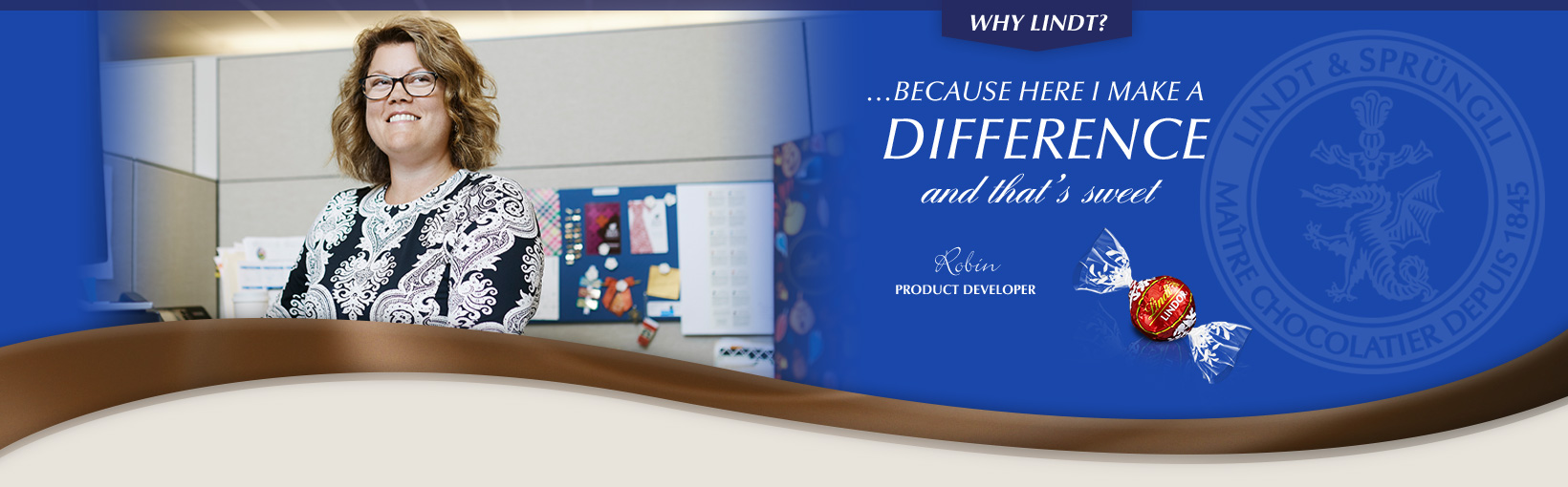 Why Lindt? …Because here I make a difference and that's sweet. Robin Rickmeier, Product Developer
