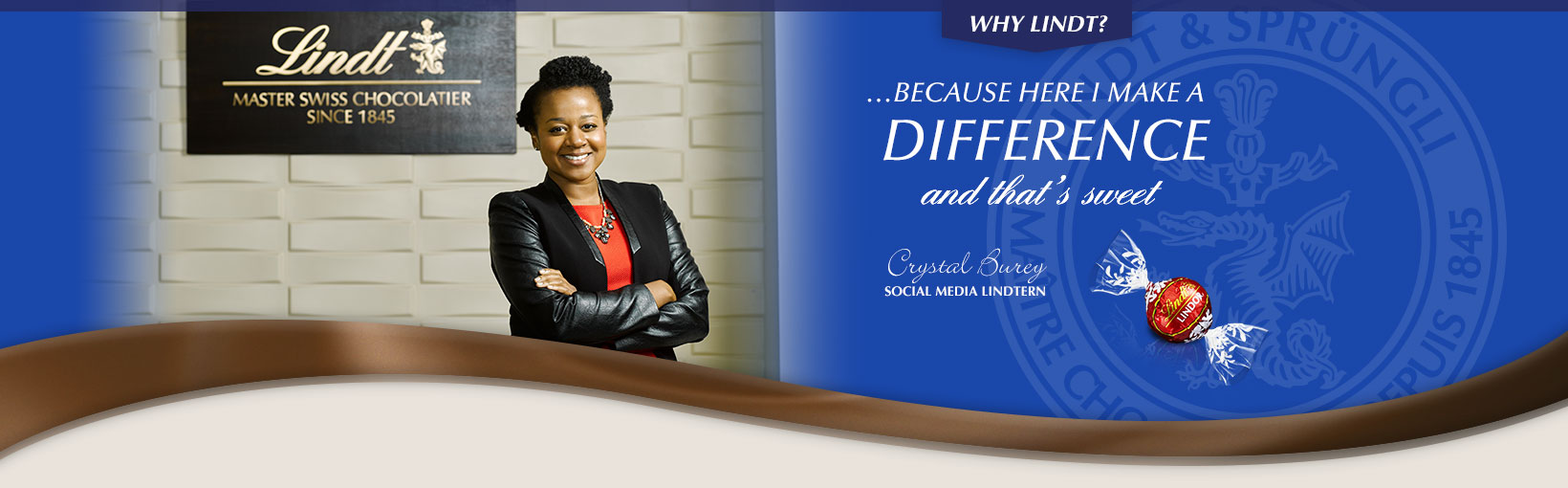 Why Lindt? …Because here I make a difference and that's sweet. Crystal Burey, Social Media Lindtern