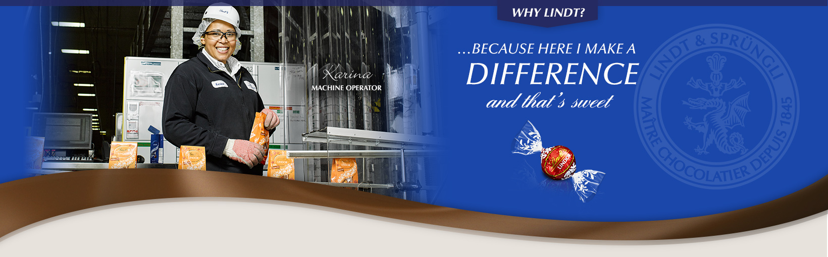 Why Lindt? …Because here I make a difference and that's sweet. Karina