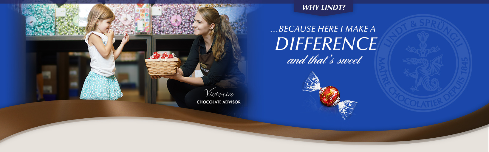 Why Lindt? …Because here I make a difference and that's sweet. Victoria, Chocolate Advisor