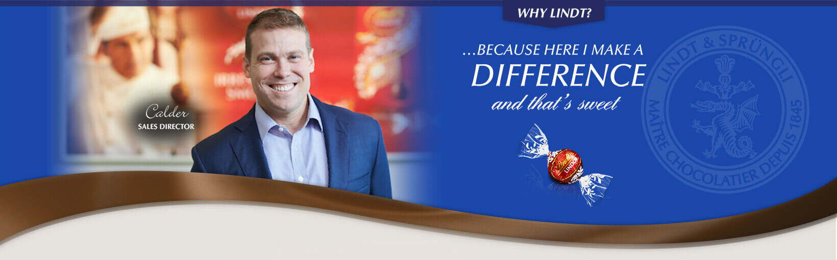 Why Lindt? …Because here I make a difference and that's sweet. Matthew, Branch Manager