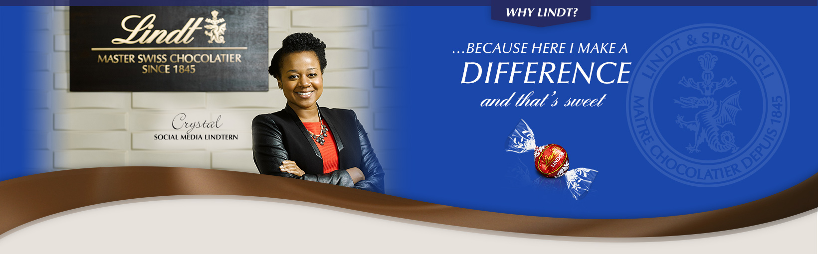 Why Lindt? …Because here I make a difference and that's sweet. Crystal, Social Media Lindtern