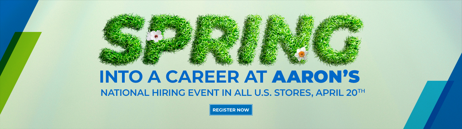Spring into a career at Aaron's. National Hiring Event in all U.S. stores, April 20th. Register Now.