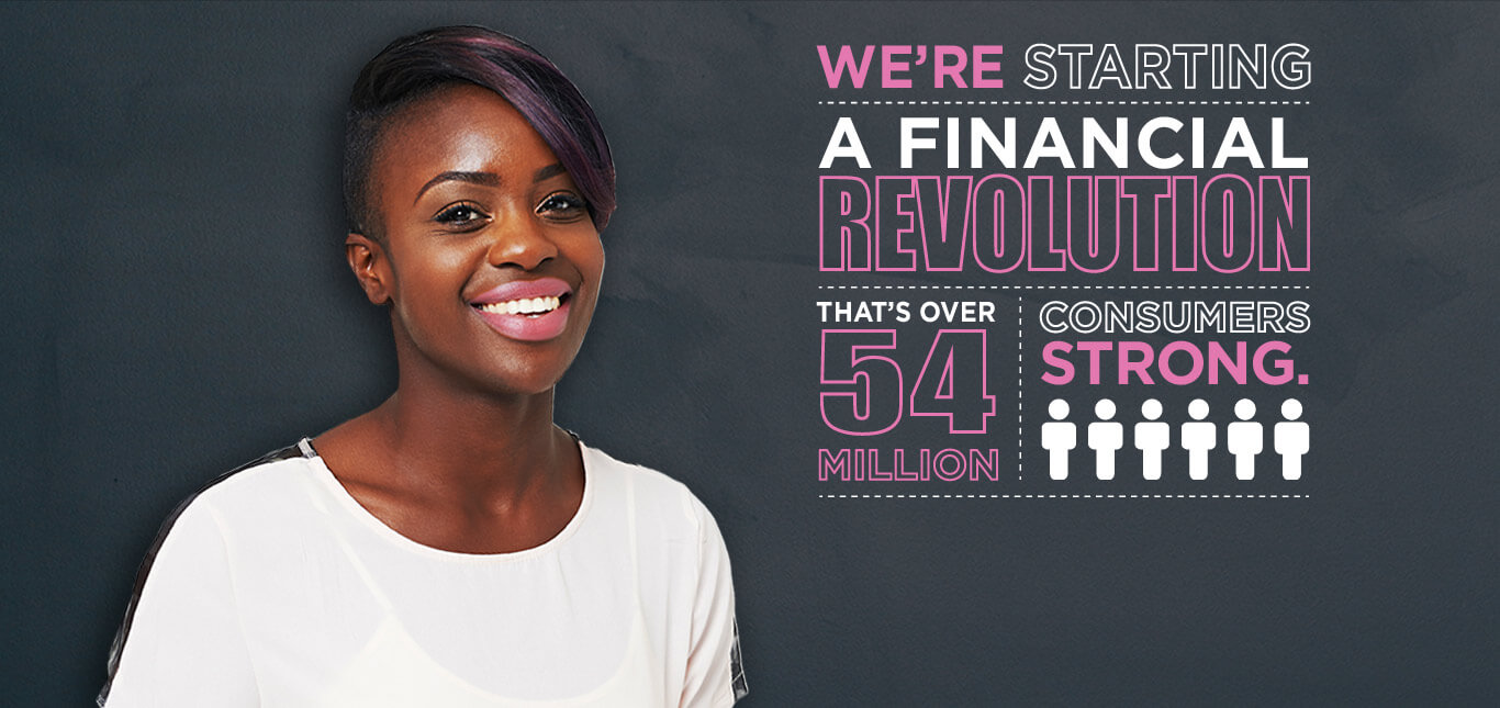 We're starting a financial revolution that's over 54 million consumers strong.
