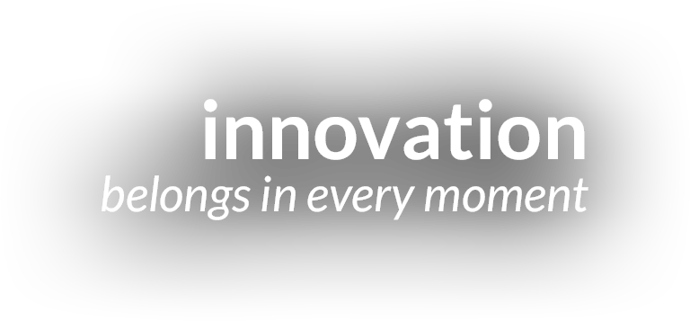 Innovation belongs in every moment