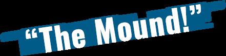 The Mound!