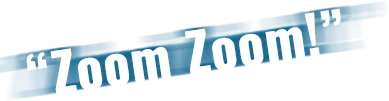 Zoom Zoom!