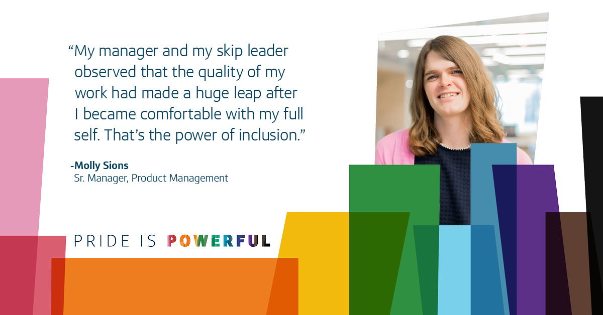 """And image of Molly, Capital One associate and transgender, with the Pride month colorful image treatment, and her quote that says, """"My manager and my skip leader observed that the quality of my work had made a huge leap after I became comfortable with my full self. That's the power of inclusion."""""""