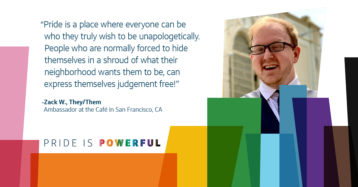 """Quote with a picture of Zack, Capital One associate, that says, """"Pride is a place where everyone can be who they truly wish to be unapologetically. For one day people who are normally forced to hide themselves in a shroud of what their neighborhood wants them to be, can express themselves judgement free!"""" -Zack W., They/Them, Ambassador at the Café in San Francisco CA"""