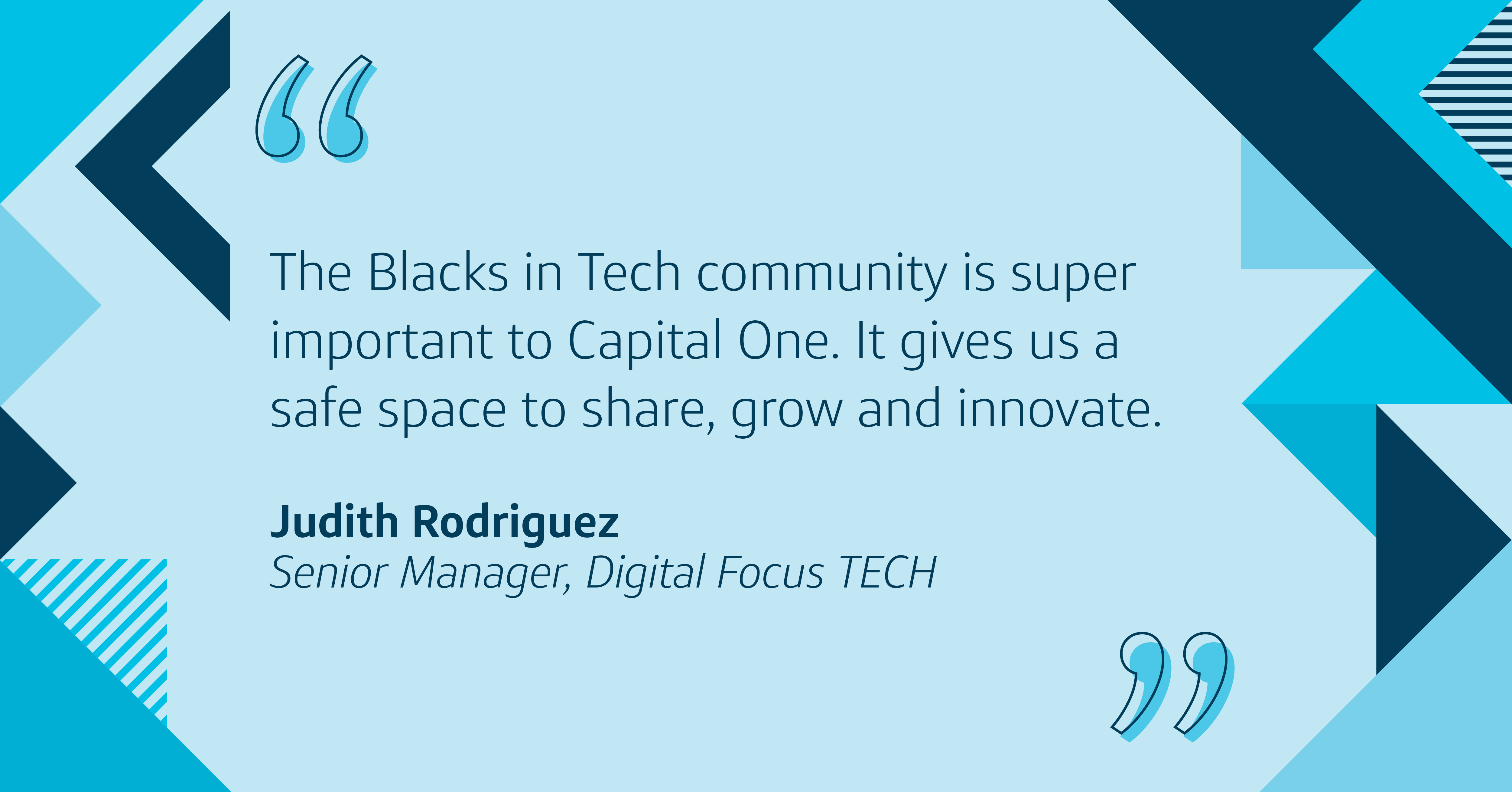The Blacks in Tech community at Capital One is super important to Capital One. It gives us a safe space to share, grow and innovate.