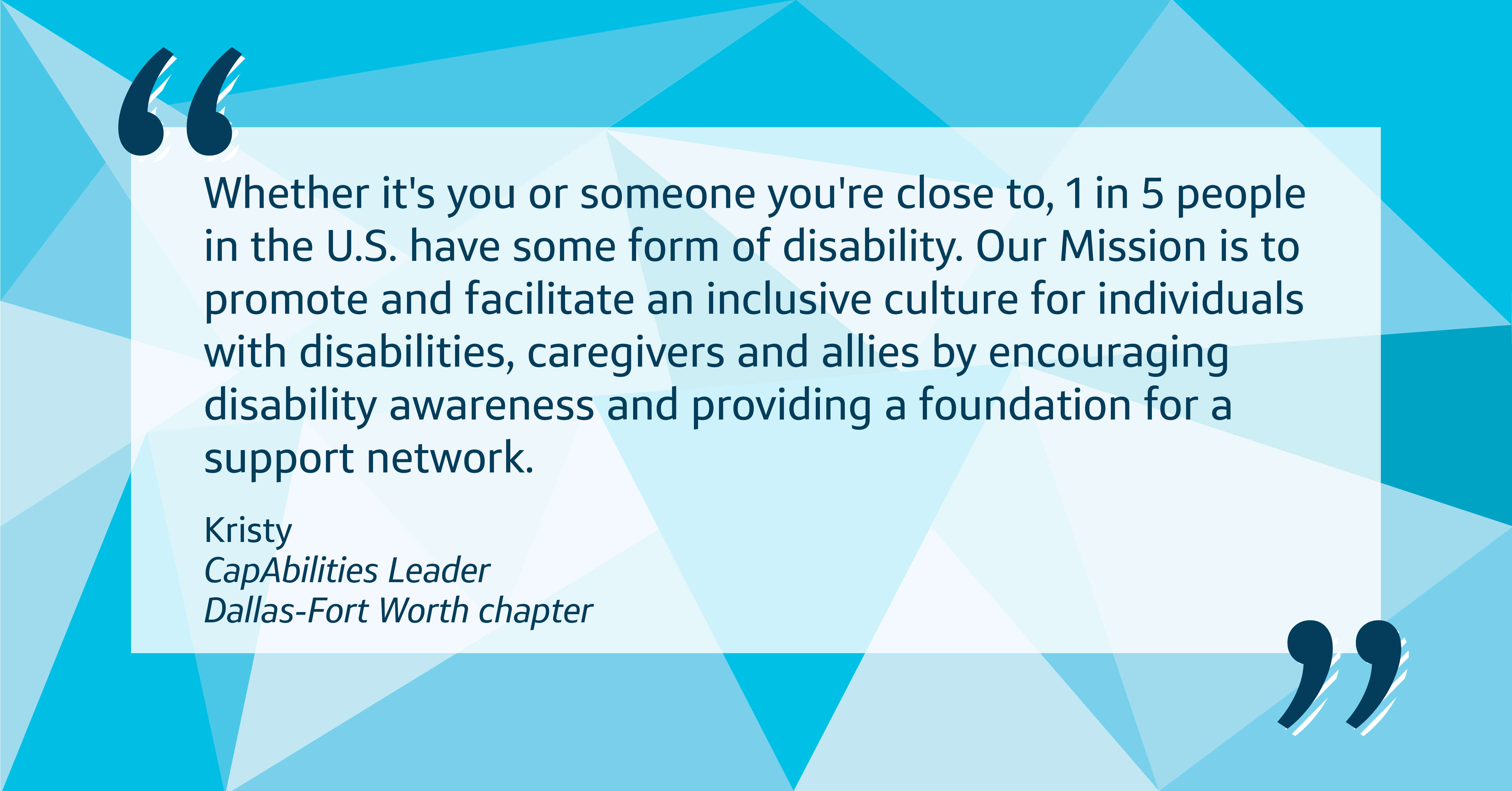 1 in 5 people in the U.S. have some form of disability. Our mission at Capital One is to promote and facilitate an inclusive culture.