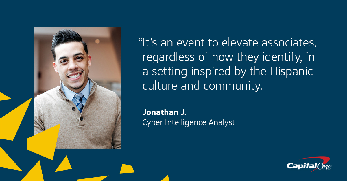 """A picture of Capital One Cyber Intelligence Analyst Jonathan J. with a quote from him that says, """"""""It's an event to elevate associates, regardless of how they identify, in a setting inspired by the Hispanic culture and community."""""""