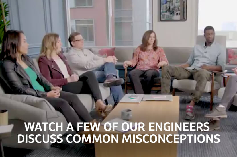 Video: Watch a few of our engineers discuss common misconceptions.