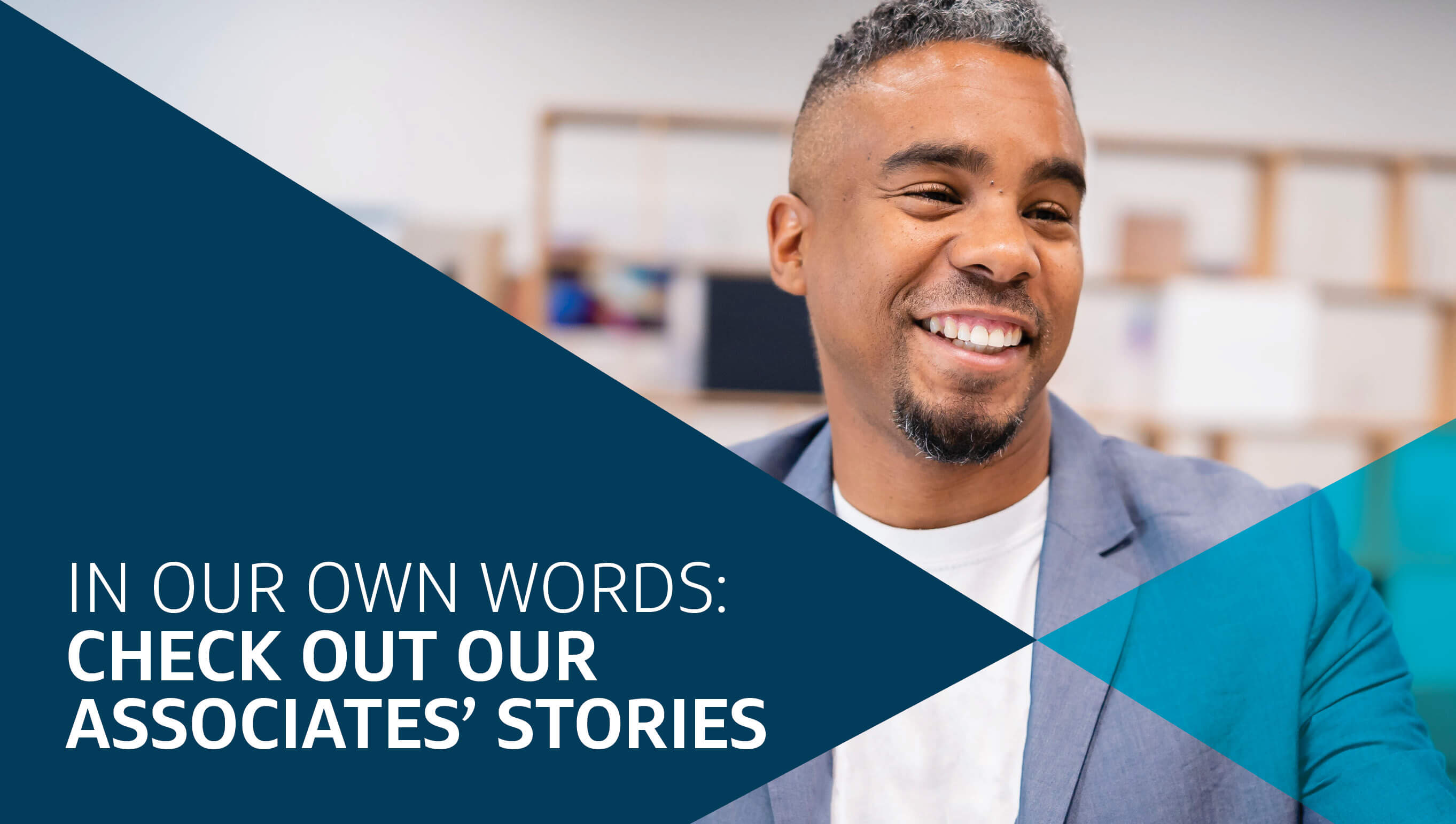 In our own words: check out our Associate's stories.