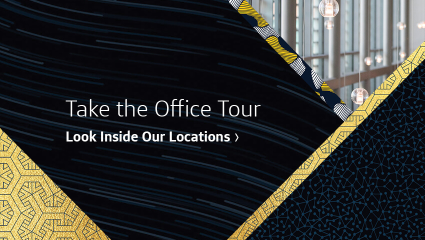 Take the Office Tour. Look Inside Our Locations.