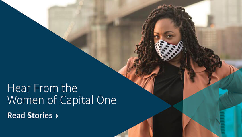 Hear From the Women of Capital One. Read Stories.