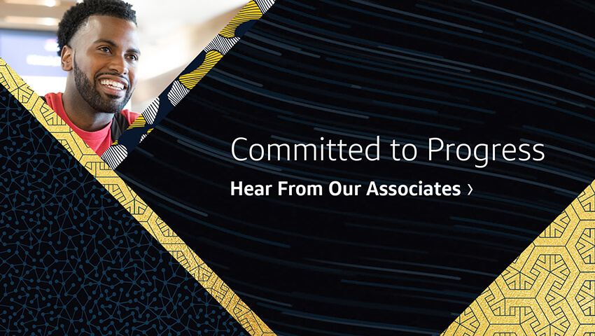 Committed to Progress. Hear From Our Associates.