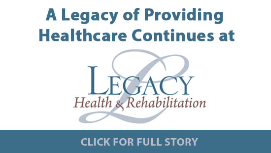 A Legacy of Providing Healthcare Continues at Legacy Health & Rehabilitation