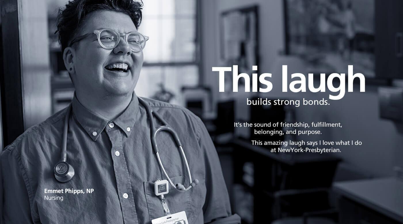 This laugh builds strong bonds. Emmit Phipps, NP, Nursing