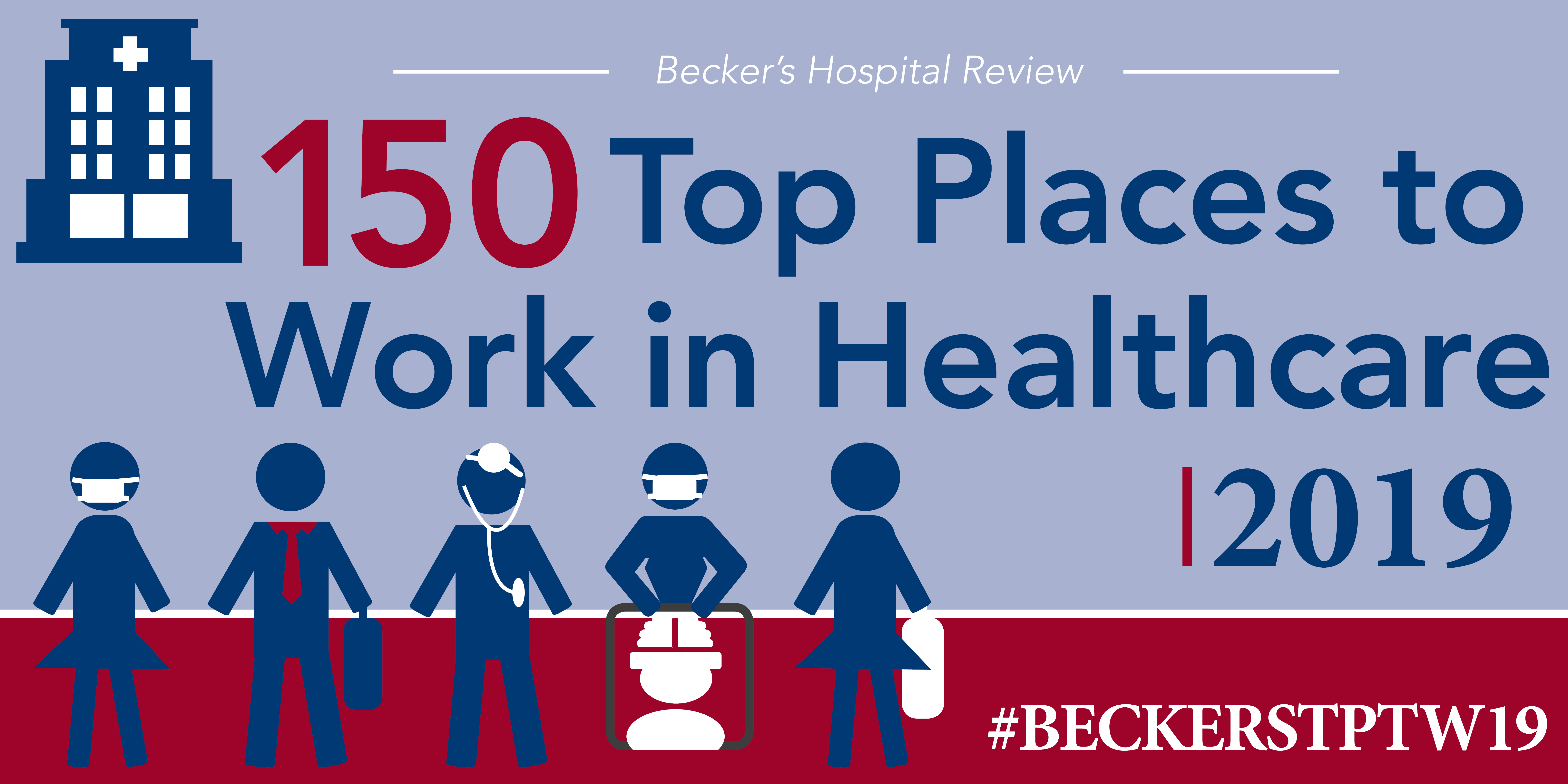 Becker's Hospital Review - 150 Great Places to Work 2019