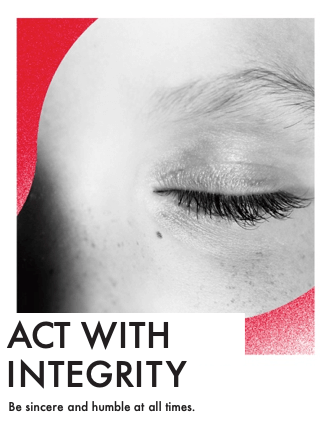 Act With Integrity - Be sincere and humble at all times.