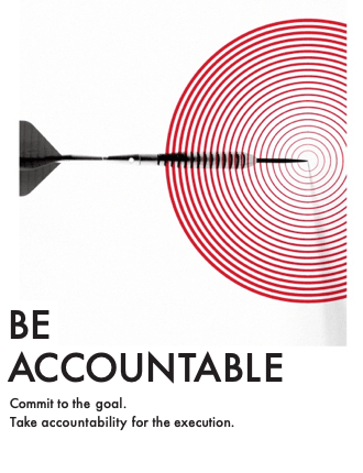 Be Accountable - Commit to the goal. Take accountability for the execution.