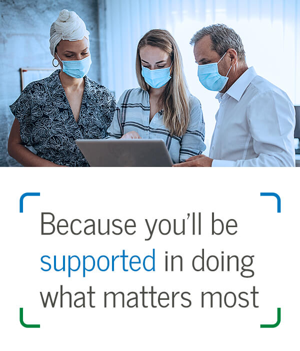 Because you'll be supported in doing what matters most