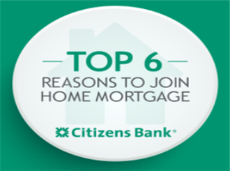 See the top 6 reasons why you should join our Citizens Home Mortgage Team.