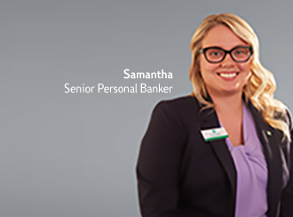 Meet Samantha, Senior Universal Banker. She started her career as a teller, now she's moved up the ranks. Hear her story.