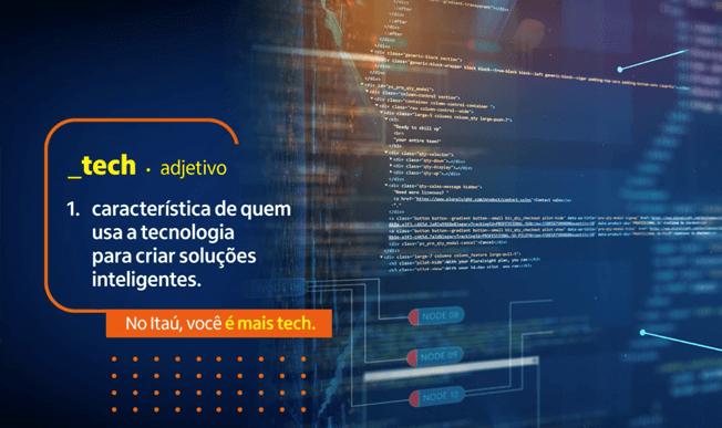 No Itaú, você é mais tech.