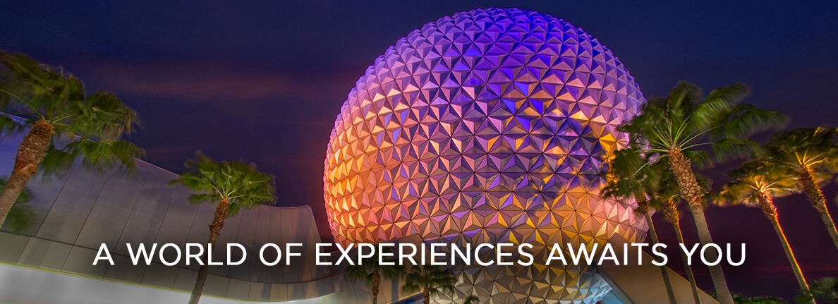 Epcot - A WORLD OF EXPERIENCES AWAITS YOU