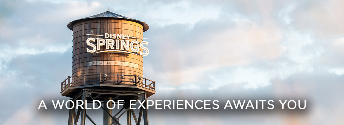 Disney Springs -  A WORLD OF EXPERIENCES AWAITS YOU