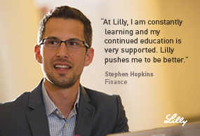At Lilly, I am contsantly learning and may continued education is very supported.  Lilly pushed me to be better. Stephen Hopkins - Finance - Lilly