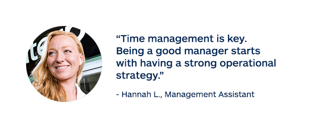 """Time management is key. Being a good manager starts with having a strong operational strategy."" - Hannah L., Management Assistant"