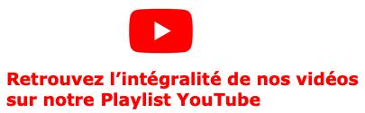 Retrouvez nos vidéos sur notre playlist Youtube