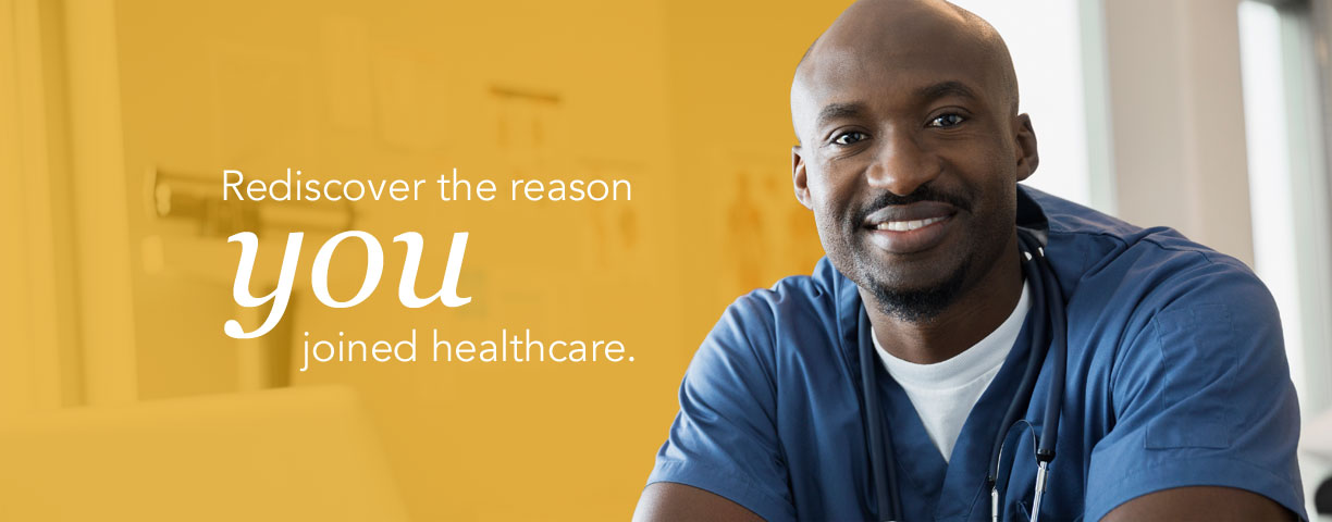 Rediscover the reason you joined healthcare.