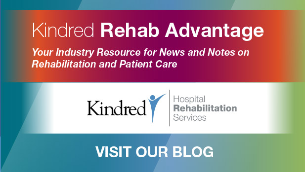 Kindred Rehab Advantage - Your Industry Resource for News and Notes on Rehabilitation and Patient Care. Visit Our Blog.
