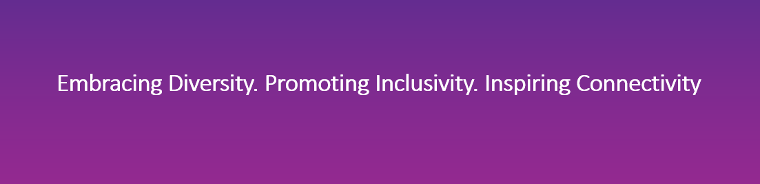 Embracing Diversity. Promoting Inclusivity. Inspiring Connectivity