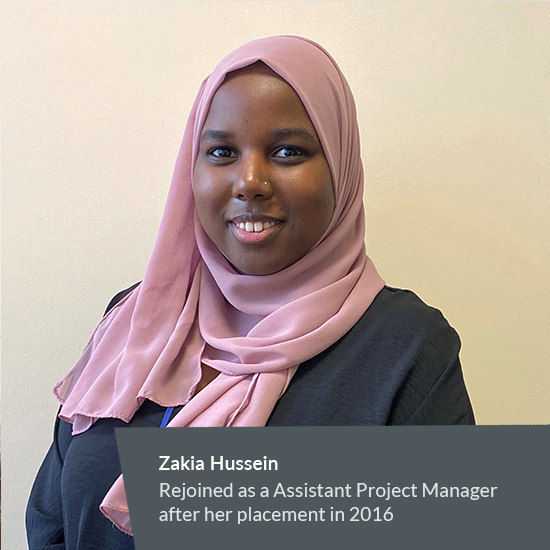 Zakia Hussein Rejoined as a Assistant Project Manager after her placement in 2016